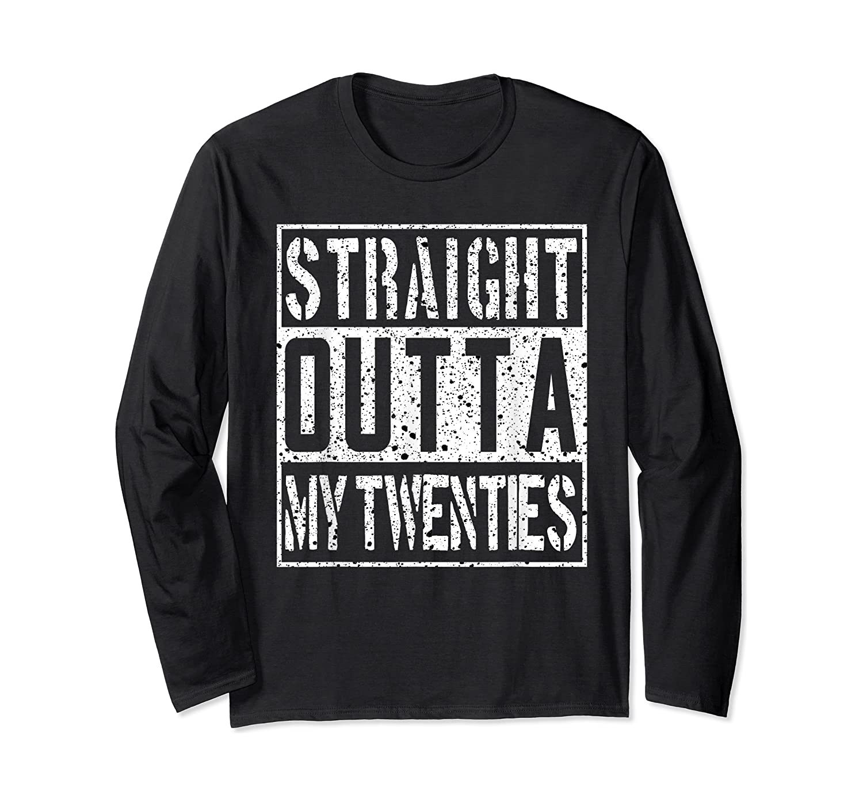 Straight Outta My Twenties Funny 30th Birthday Gift T-shirt Long Sleeve T-shirt