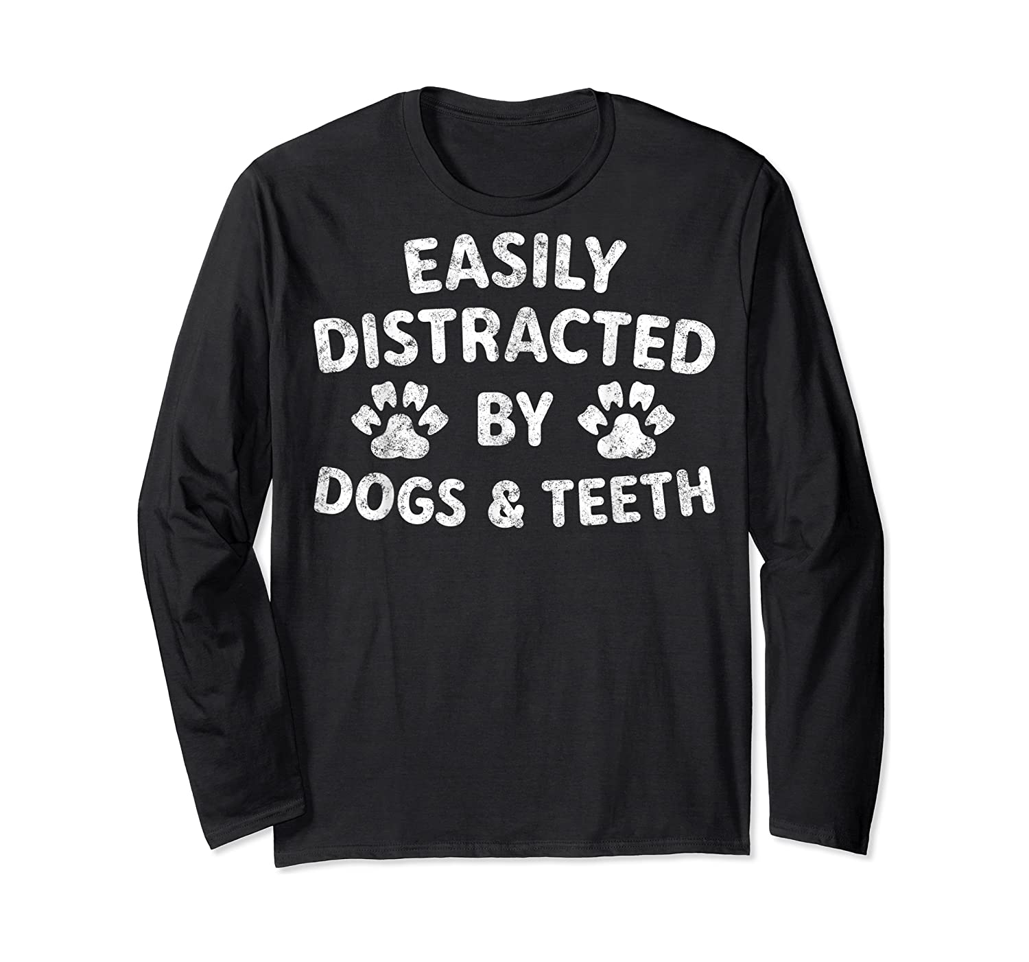 Cute Gift Funny Dentist Easily Distracted By Dogs And Teeth T-shirt Long Sleeve T-shirt