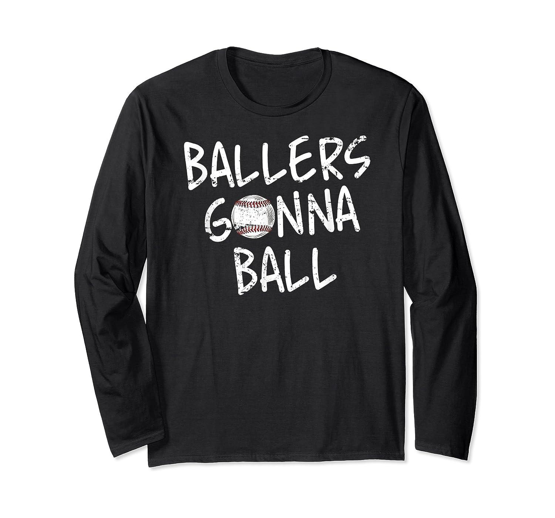 Funny Baseball Ballers Gonna Ball Cool Gift Shirts Long Sleeve T-shirt