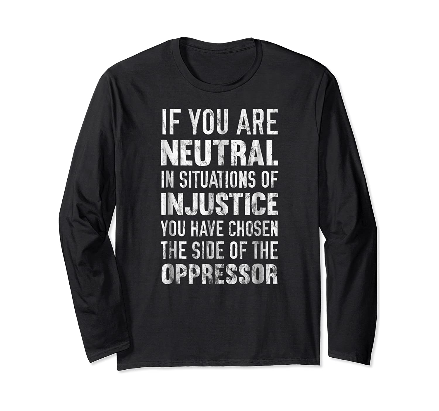 If You Are Neutral In Situations Injustice Oppressor Shirts Long Sleeve T-shirt