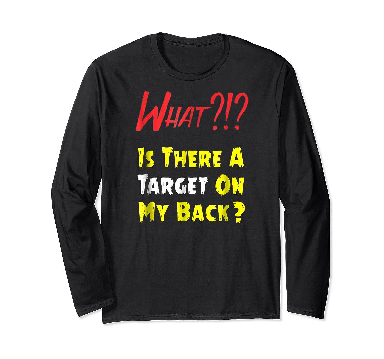 Target On My Back Funny With Bullseye On Back Shirts Long Sleeve T-shirt