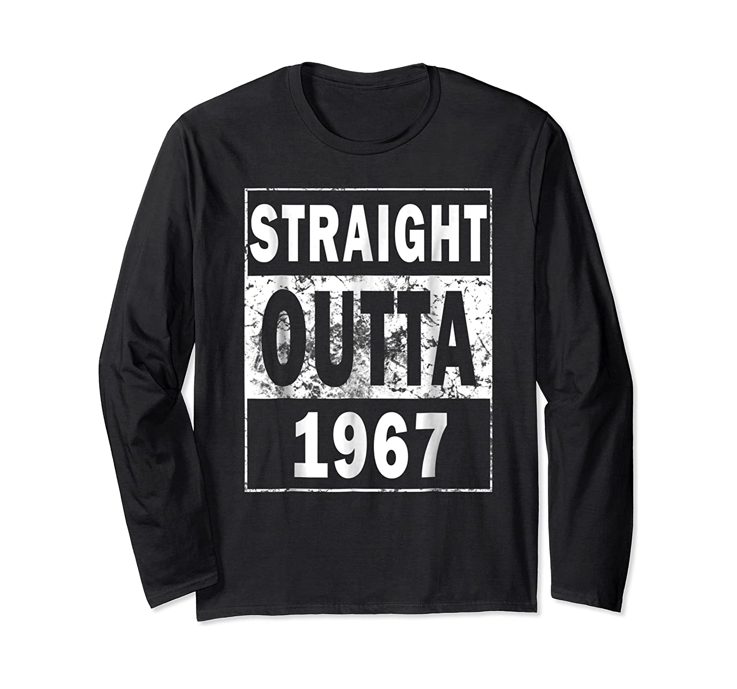 Straight Outta 1967 Funny 50th Birthday Gift Shirts Long Sleeve T-shirt