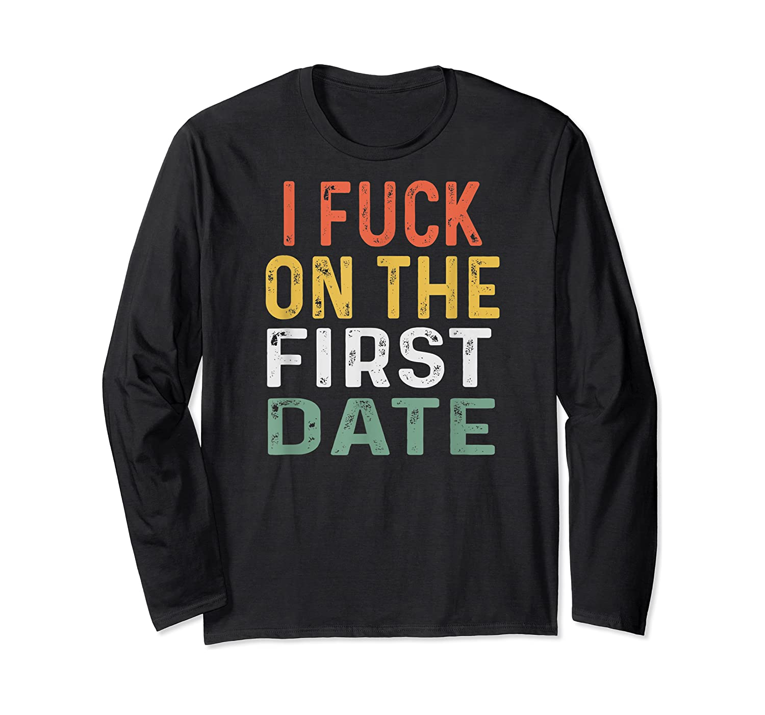 Funny Swinger Shirt Retro I Fuck On The First Date T-shirt Long Sleeve T-shirt
