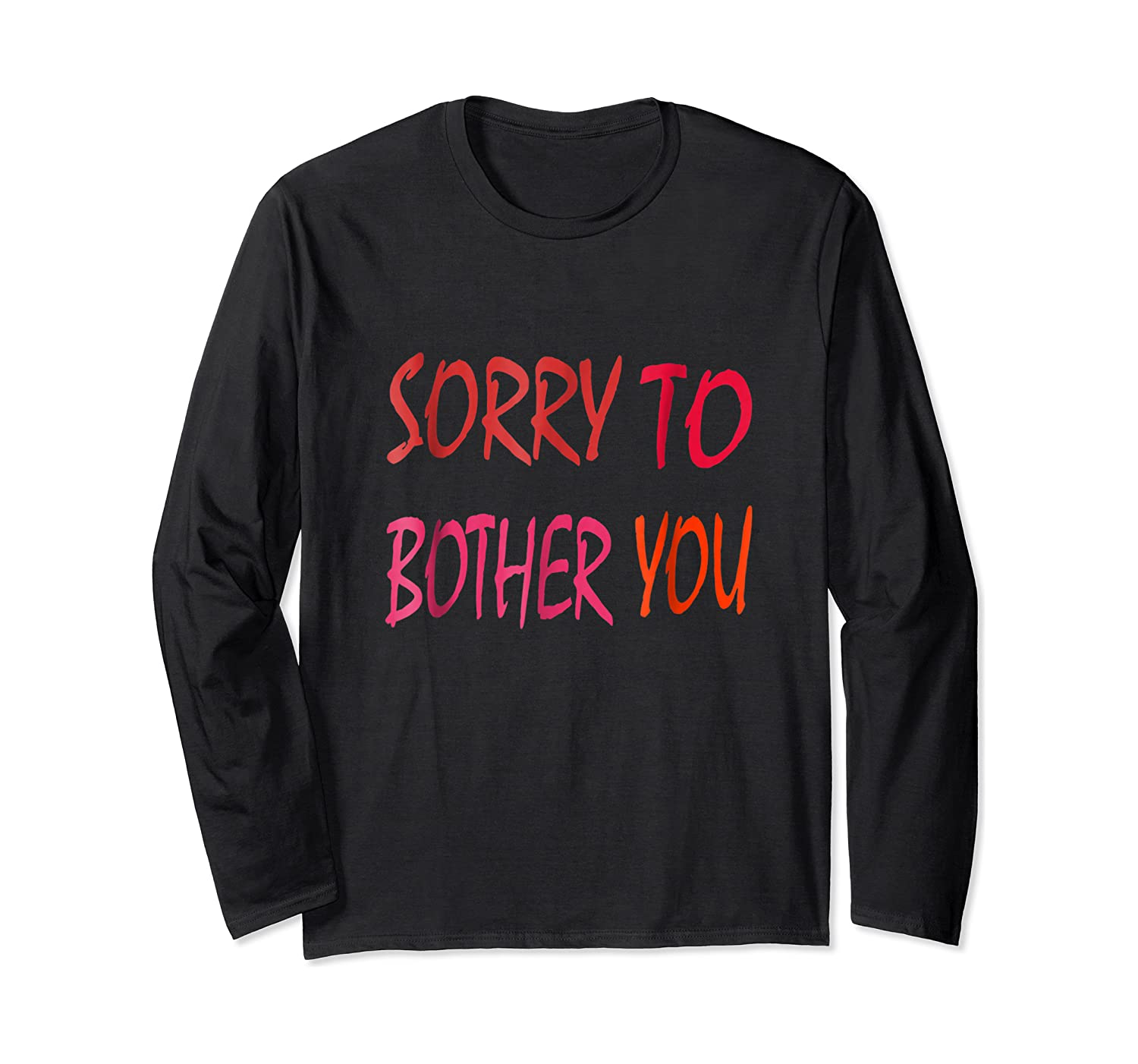 Sorry To Bother You T-shirt Long Sleeve T-shirt