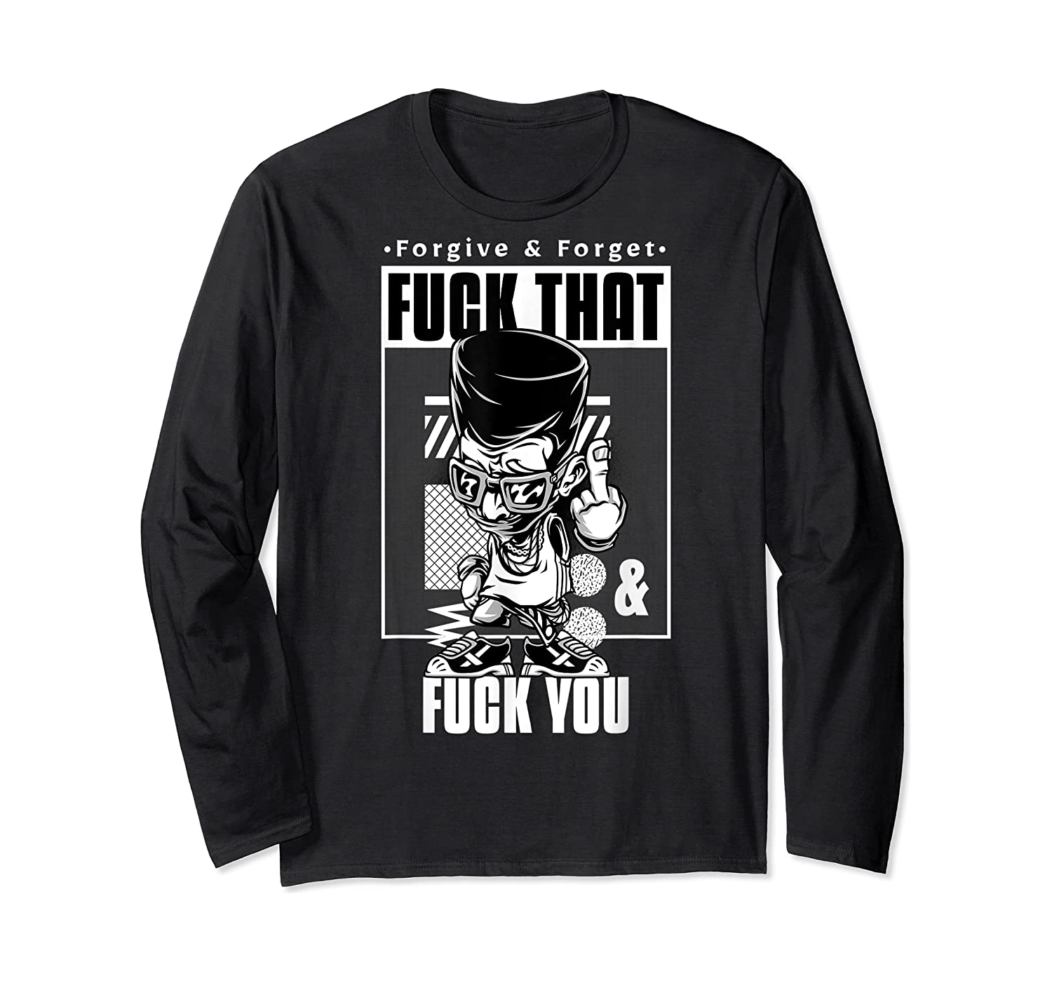 Forgive Forget Fuck That And Fuck You Profanity Quote Shirts Long Sleeve T-shirt