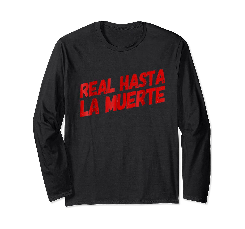 Real Hasta La Muerte Camisa Shirt Gift Long Sleeve T-shirt
