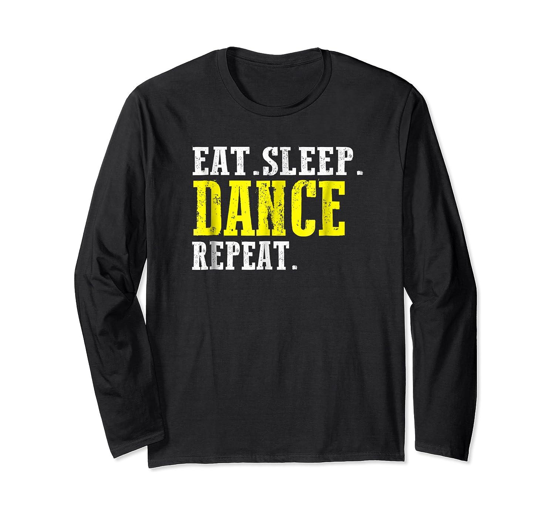 Eat Sleep Dance Repeat T-shirt Funny Dance Shirt For Dancer Long Sleeve T-shirt