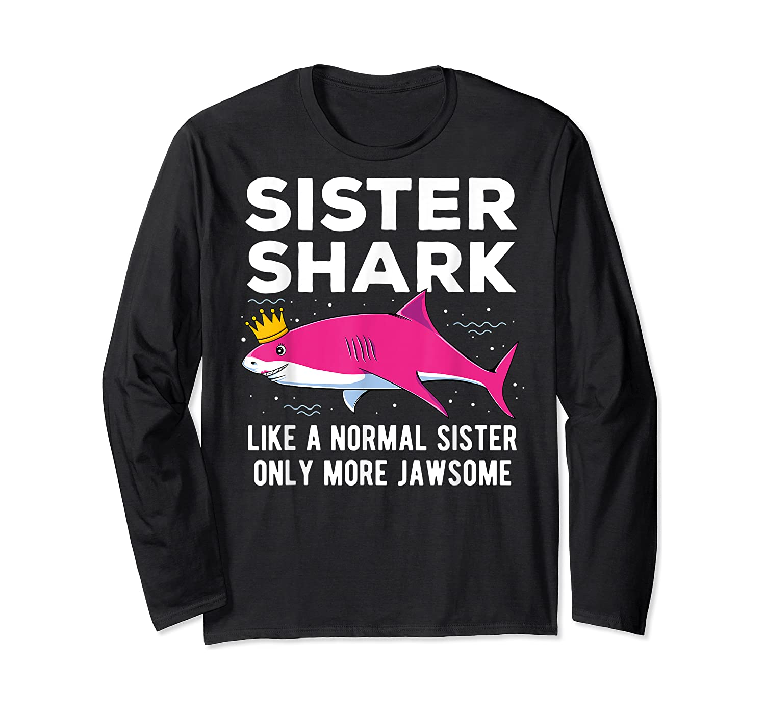 Sister Shark Like A Normal Sister Only More Jawsome Gift T-shirt Long Sleeve T-shirt