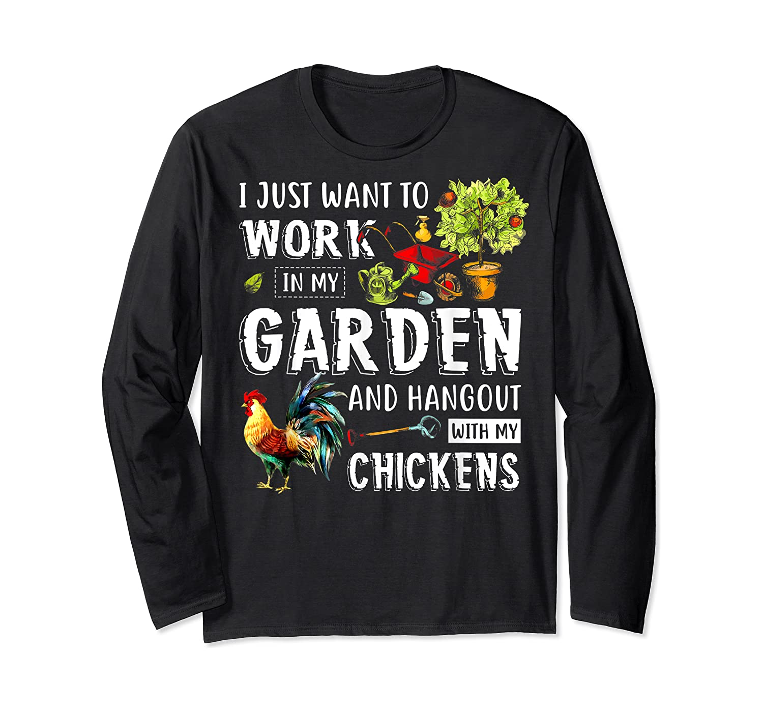 I Just Want To Work In My Garden And Hang Out With Chickens T-shirt Long Sleeve T-shirt