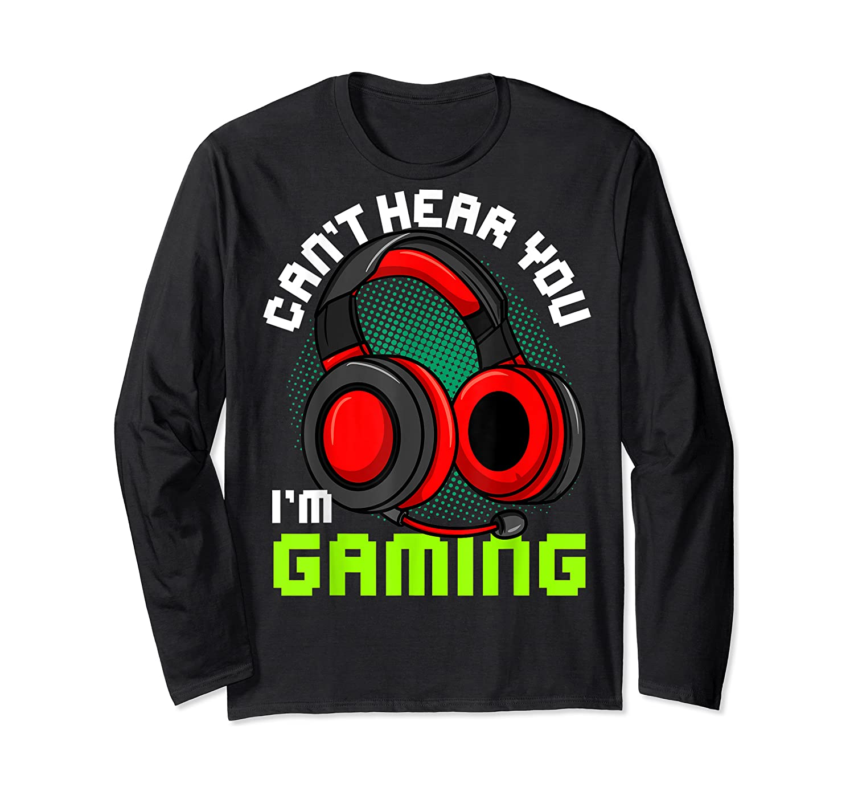 Can't Hear You I'm Gaming Gamer Gamers Funny Saying T-shirt Long Sleeve T-shirt