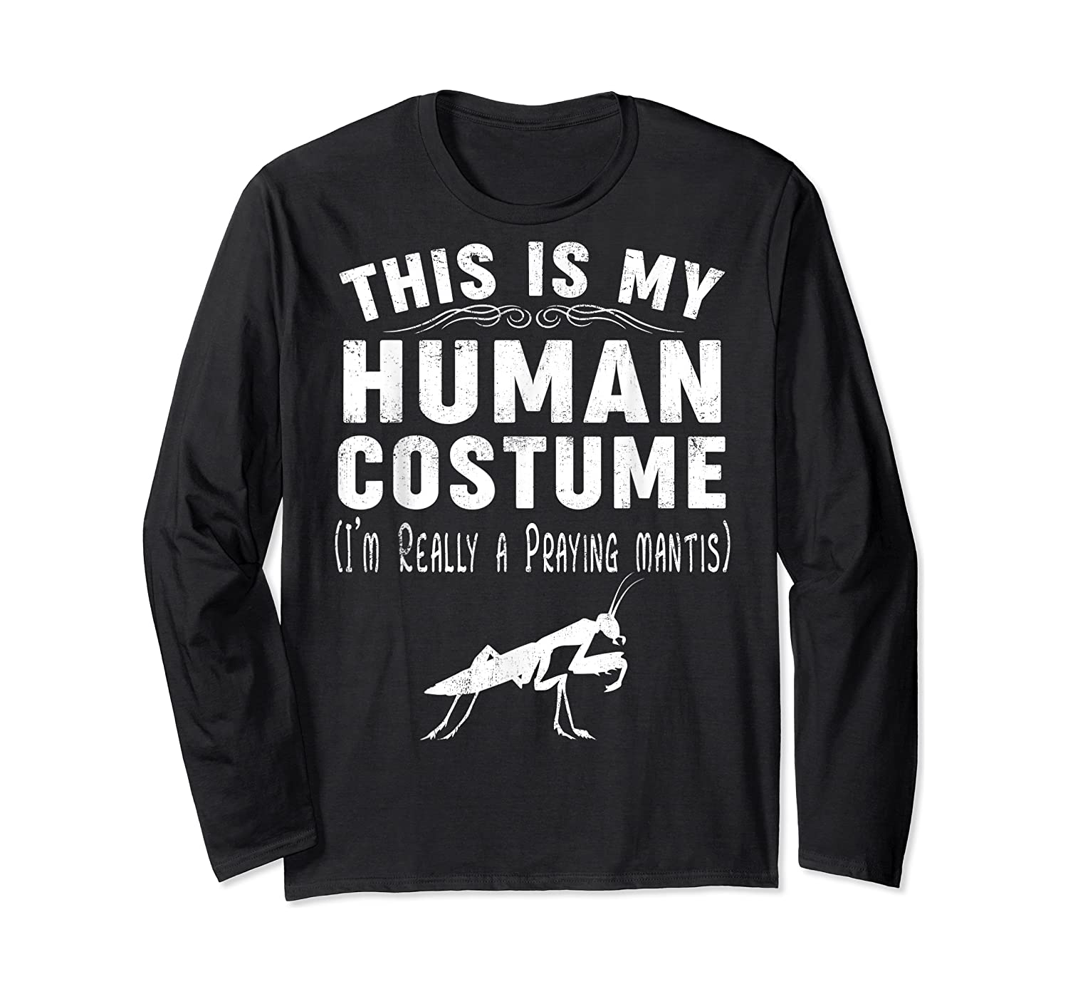 This Is My Halloween Costume I'm Realy Praying Mantis Shirts Long Sleeve T-shirt