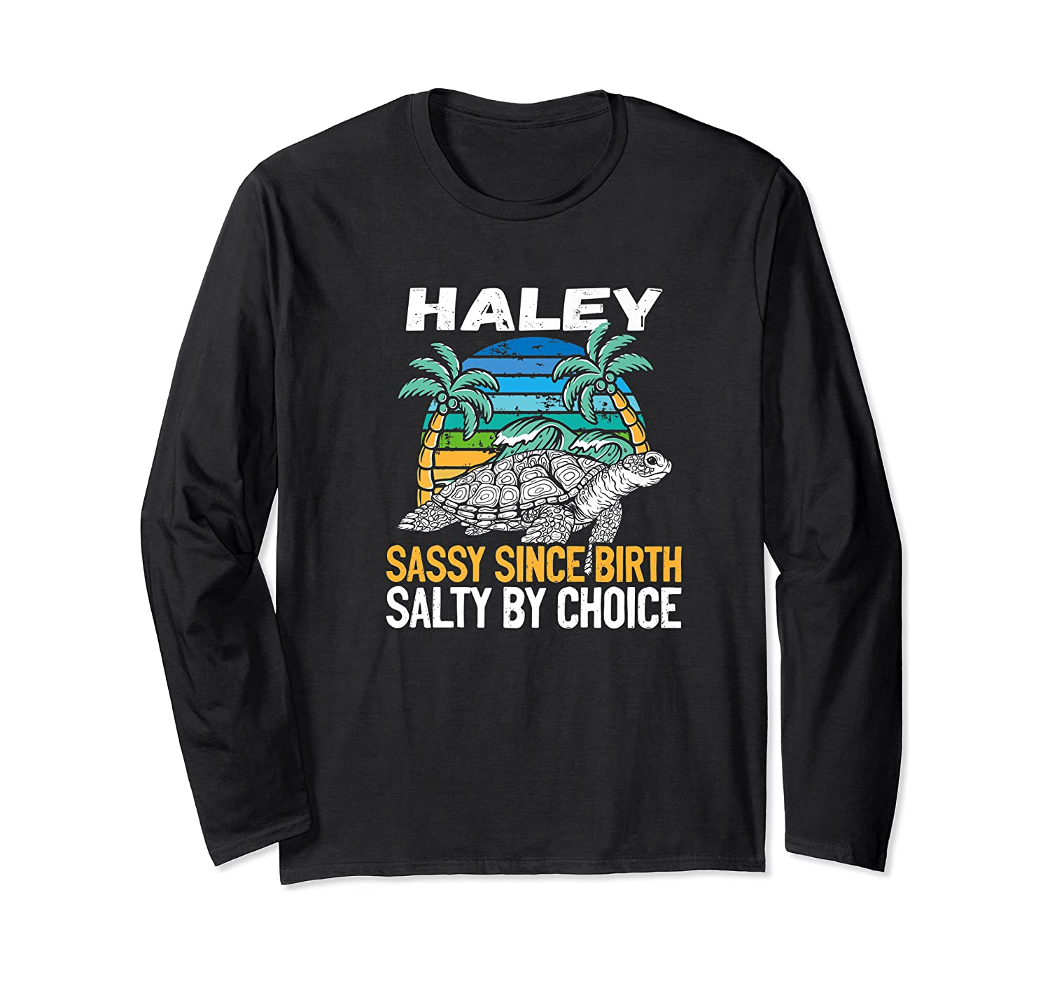 Personalized Haley Design Sassy Salty Quote Beach Lover Shirts Long Sleeve T-shirt