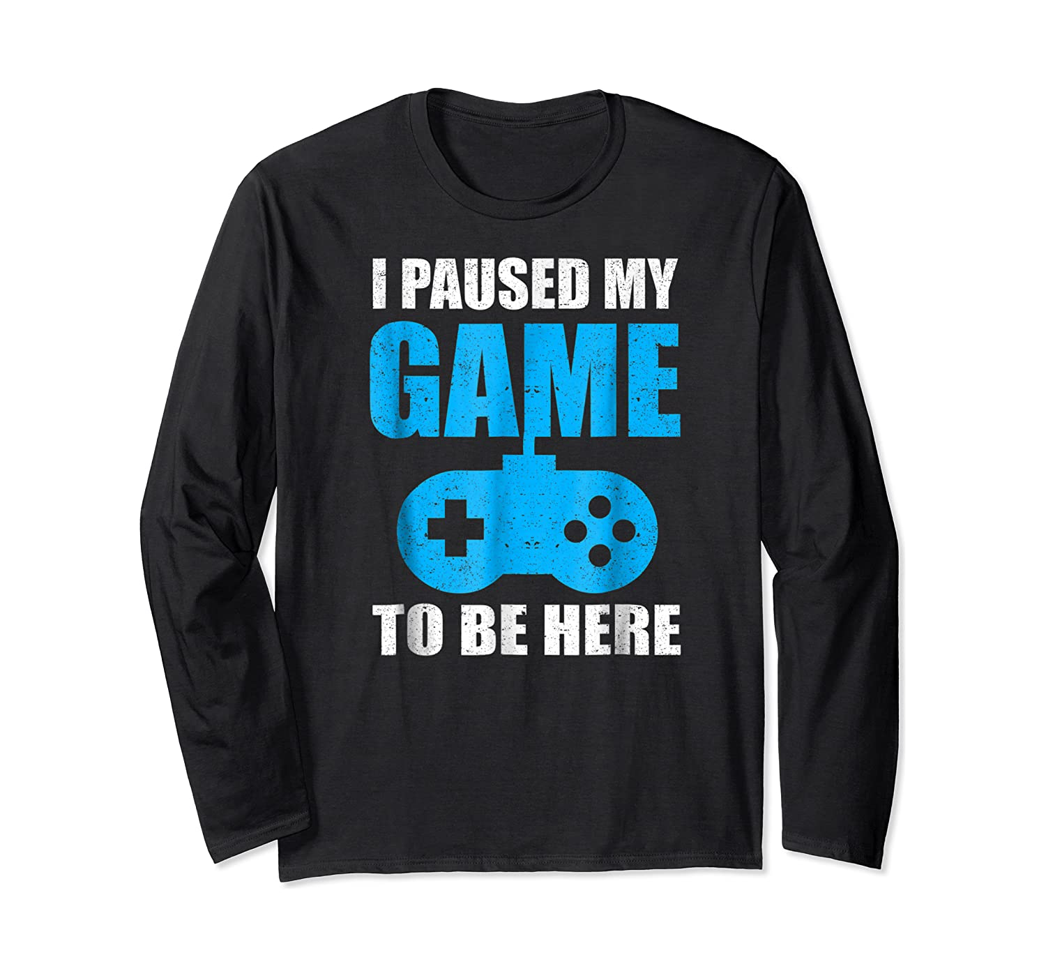 I Paused My Game To Be Here Funny Gamer Shirt Long Sleeve T-shirt
