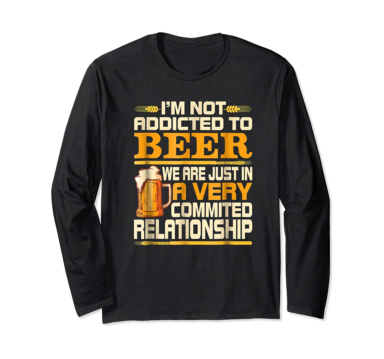 I'm Not Addicted To Beer Funny Beer Addicted Drinking Shirts Long Sleeve T-shirt