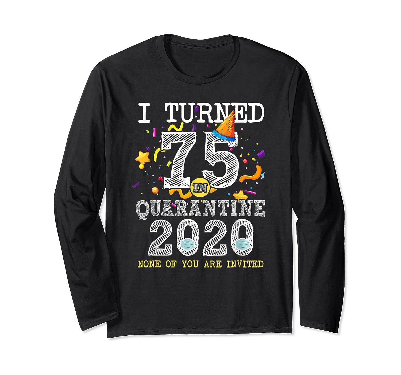 Turned 75 In Quarantine Cute 75th Birthday Gift Shirts Long Sleeve T-shirt