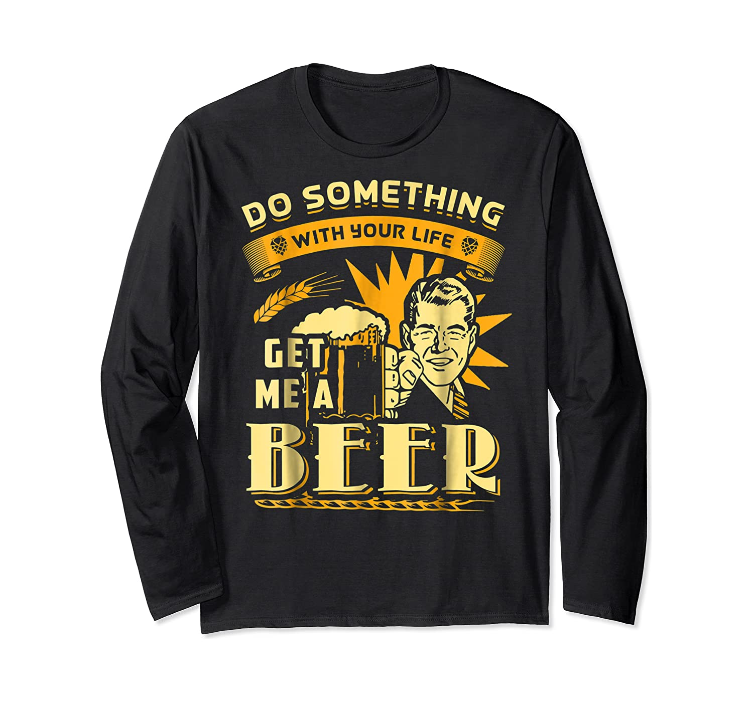 Funny Get Me A Beer Retro Do Something With Your Life Shirts Long Sleeve T-shirt