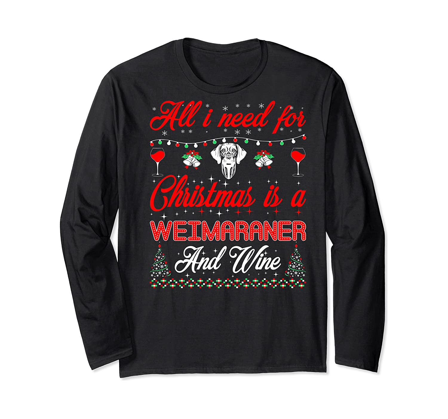 All I Want For Christmas Weimaraner And Wine Gift Premium T-shirt Long Sleeve T-shirt