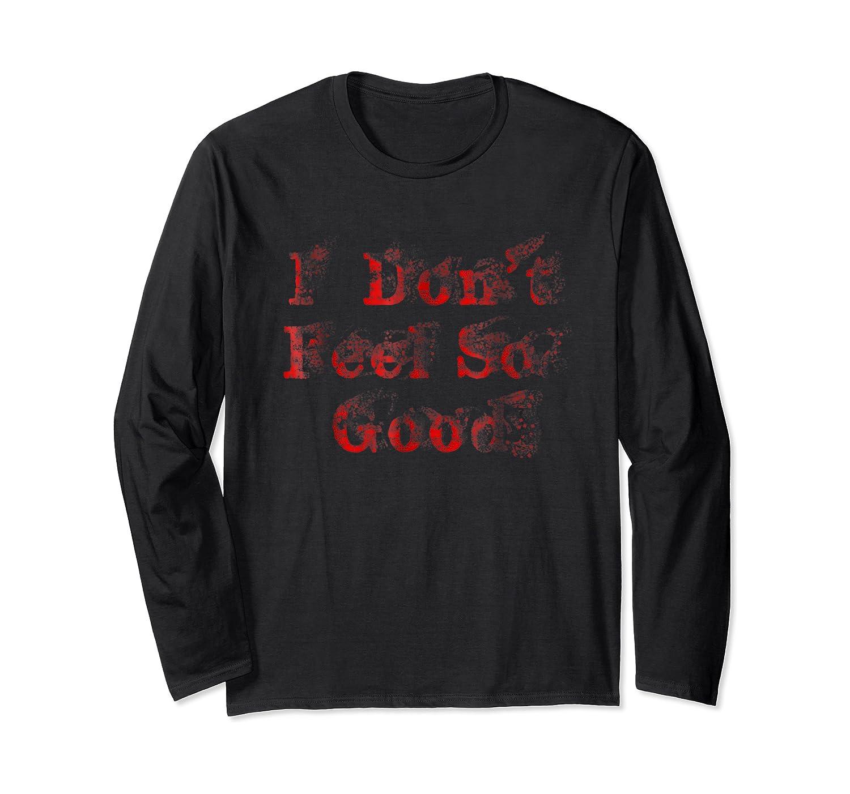 I Don't Feel So Good T-shirt Long Sleeve T-shirt