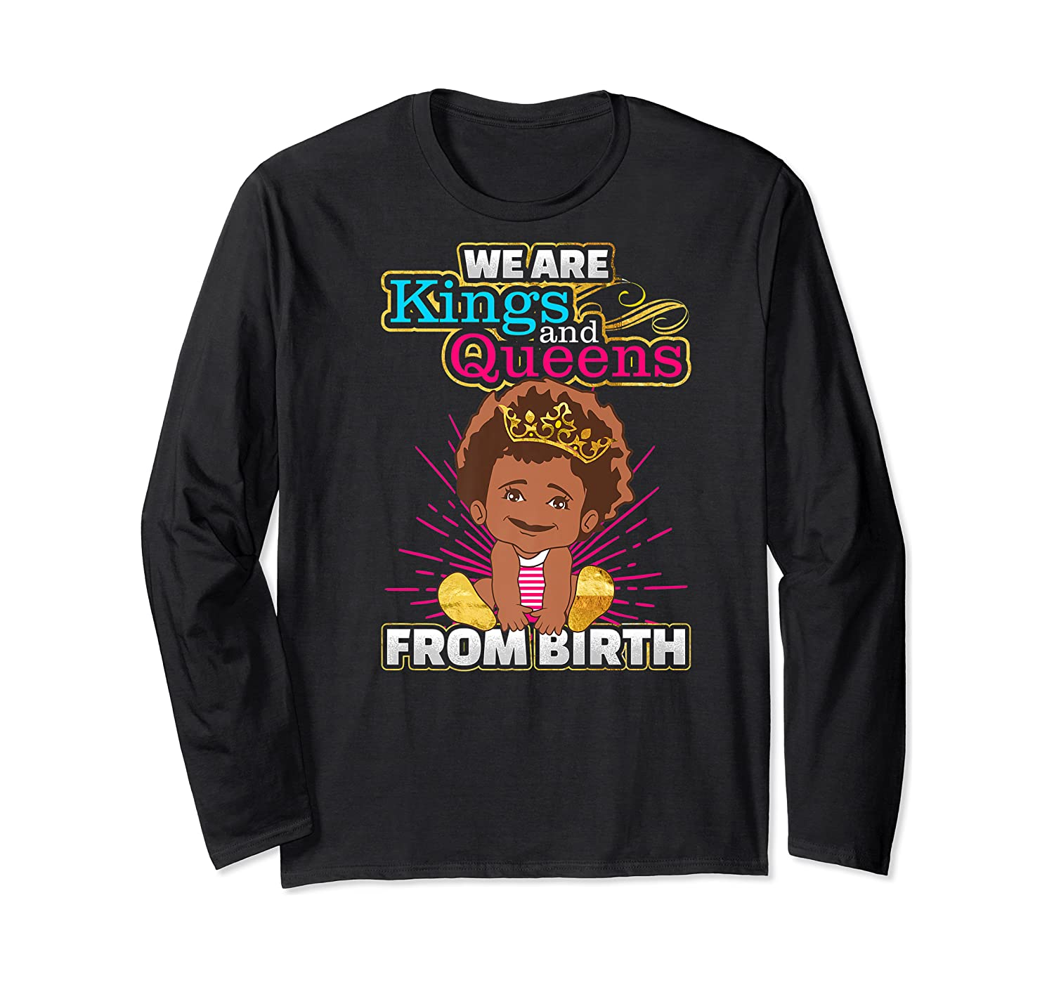 We Are Kings And Queens From Birth Black Girl Magic Gift Shirts Long Sleeve T-shirt