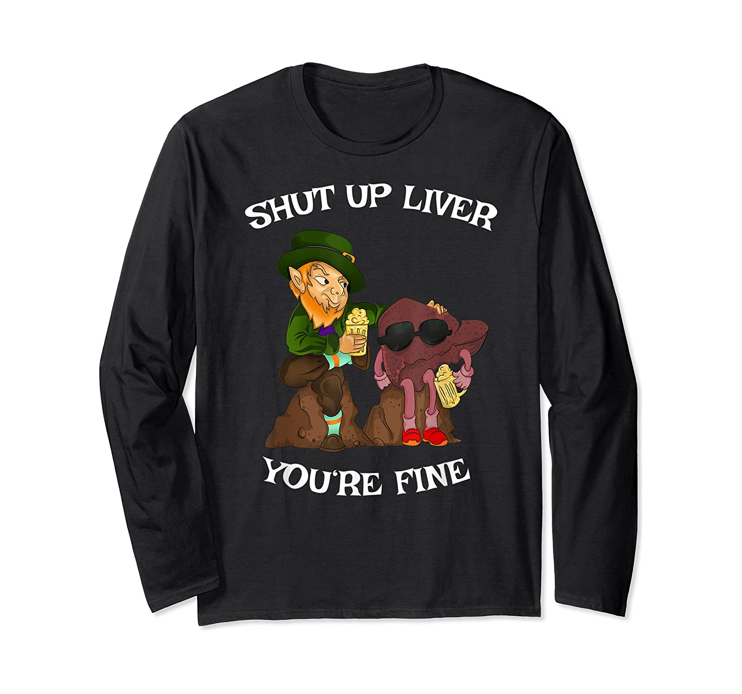 Shut Up Liver Youre Fine St Patricks Day Gifts Shirts Long Sleeve T-shirt