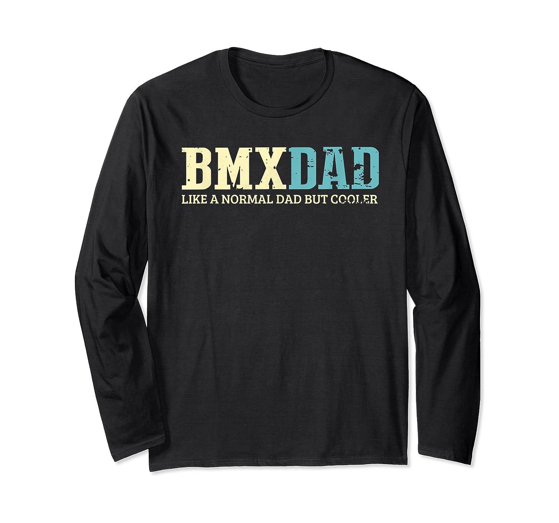 S Bmx Dad Like Normal Dad But Cooler Bike Motocross Gift T-shirt Long Sleeve T-shirt