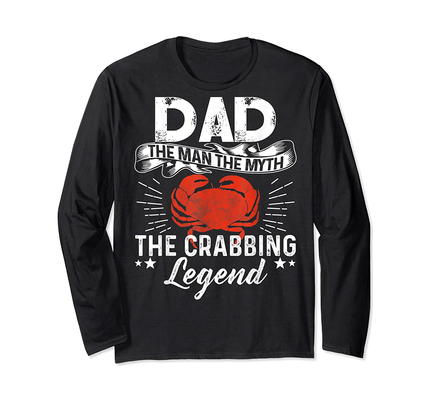 Dad The Man The Myth The Crabbing Legend Fathers Day Shirts Long Sleeve T-shirt