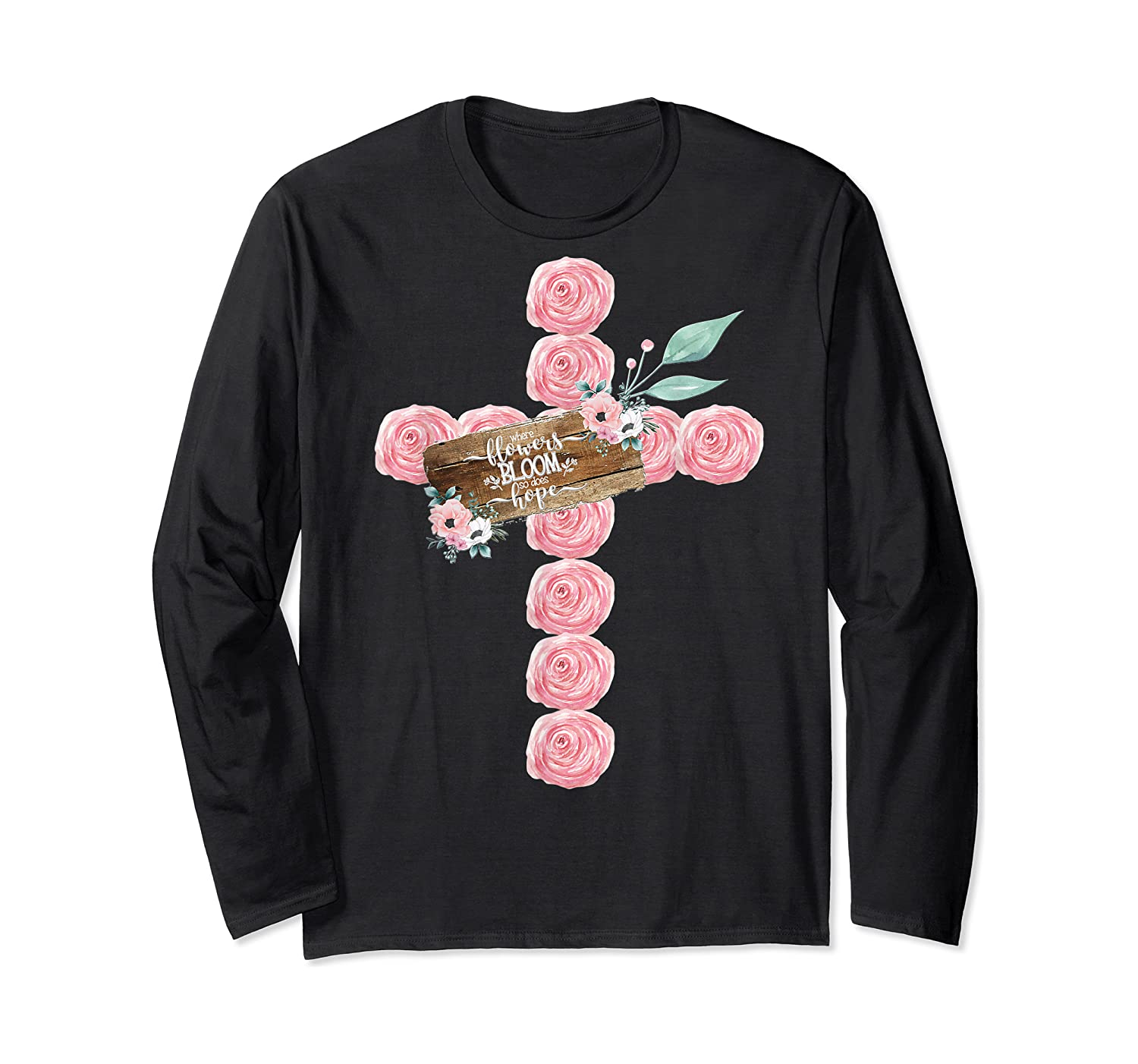 Where Flowers Bloom So Does Hope Floral Christian Cross Shirts Long Sleeve T-shirt
