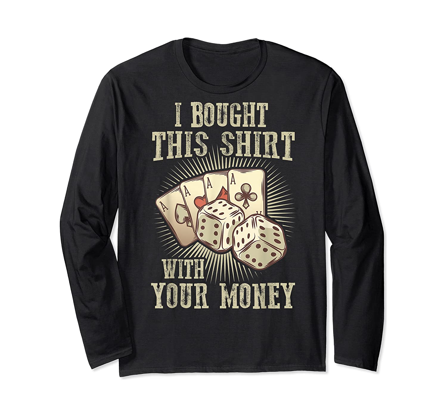 Bought This With Your Money For Poker Fans Shirts Long Sleeve T-shirt