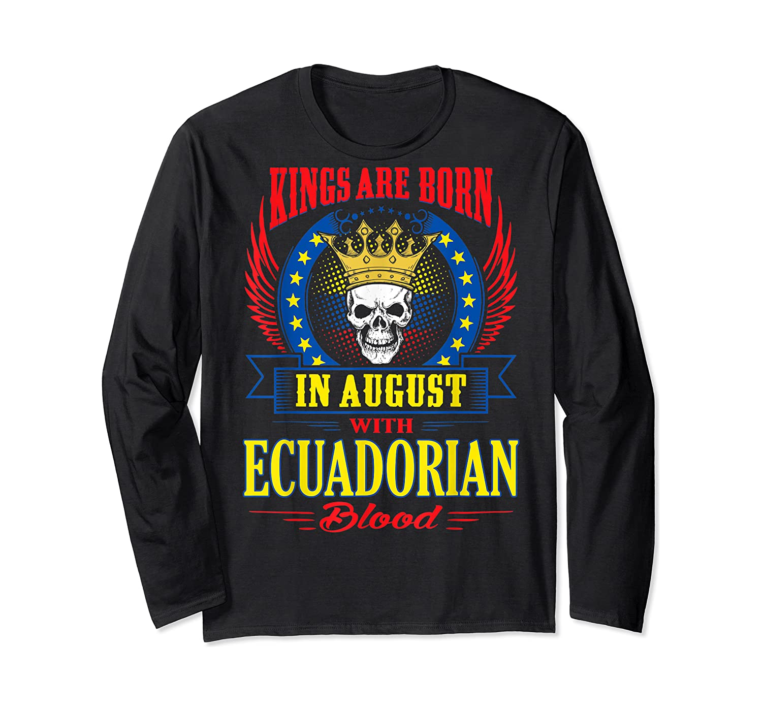 Kings Are Born In August With Ecuadorian Blood Shirts Long Sleeve T-shirt