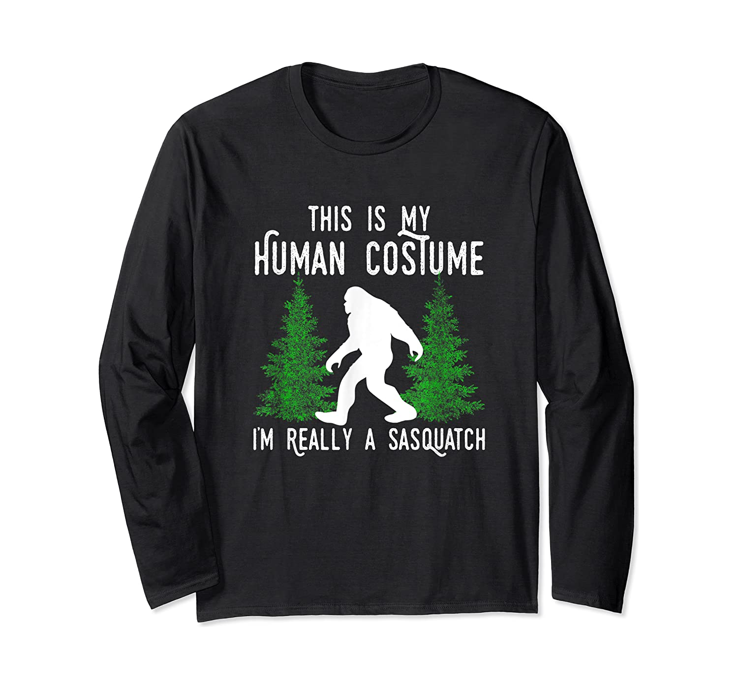 This Is My Human Costume I'm Really A Sasquatch Shirts Long Sleeve T-shirt