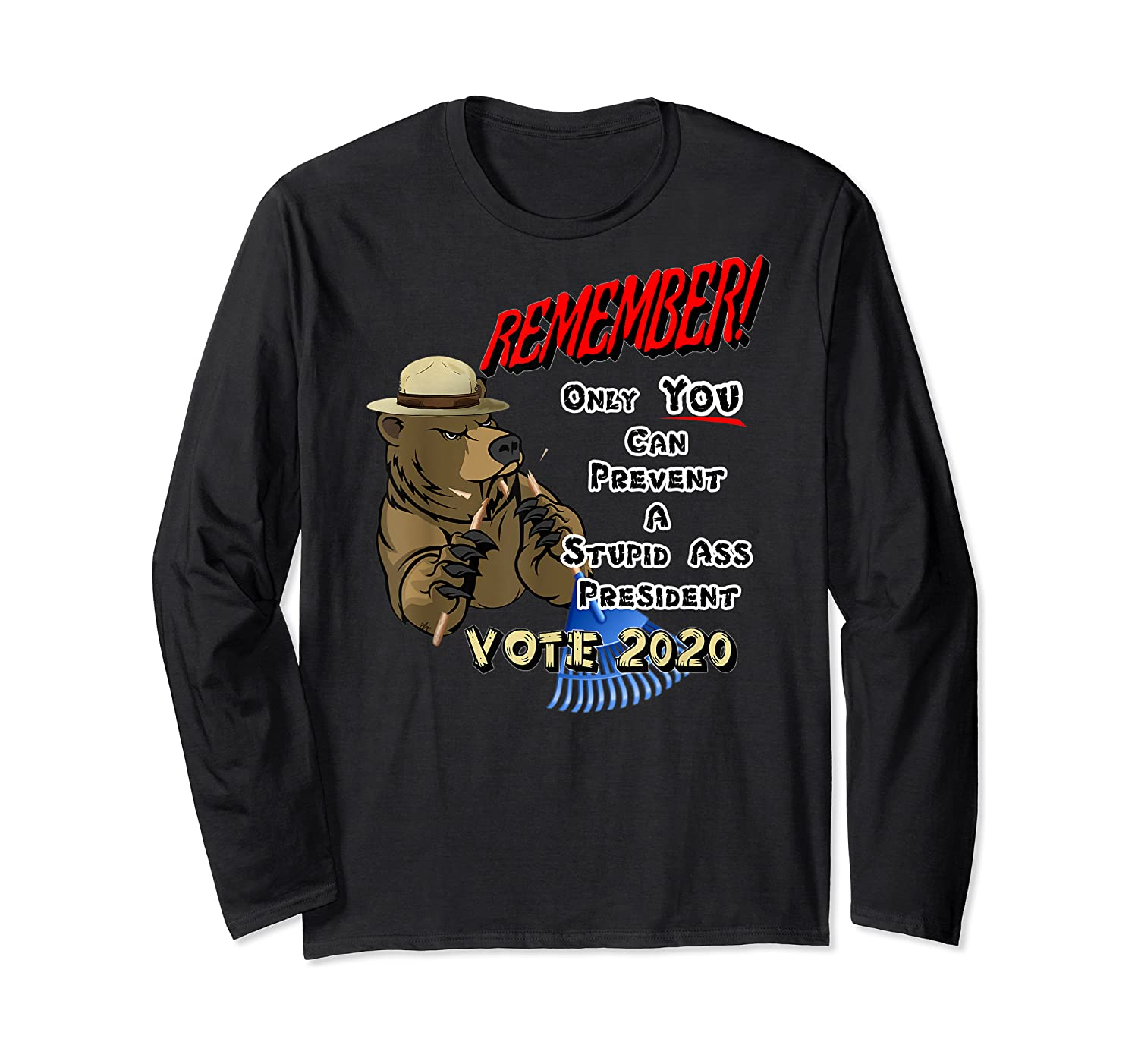 Remember Only You Can Prevent A Stupid Ass President Shirts Long Sleeve T-shirt
