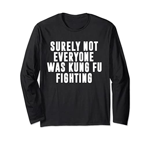 XXXL  Novelty Birthday Gift surely not everyone was kung fu fighting T Shirt  S