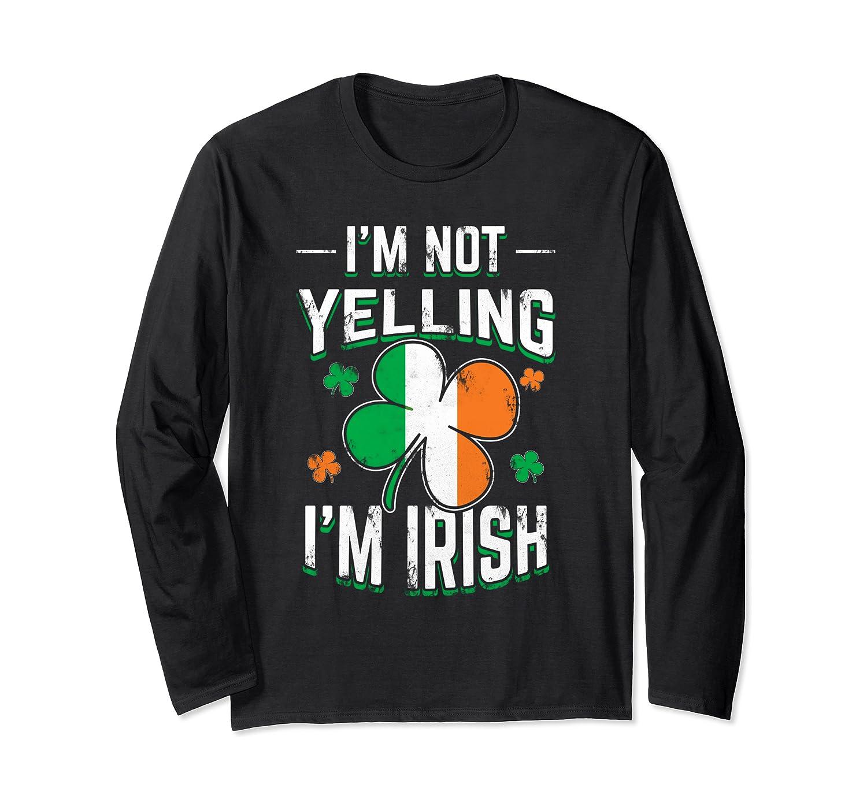 Im Not Yelling Im Irish Funny St Patricks Day Long Sleeve