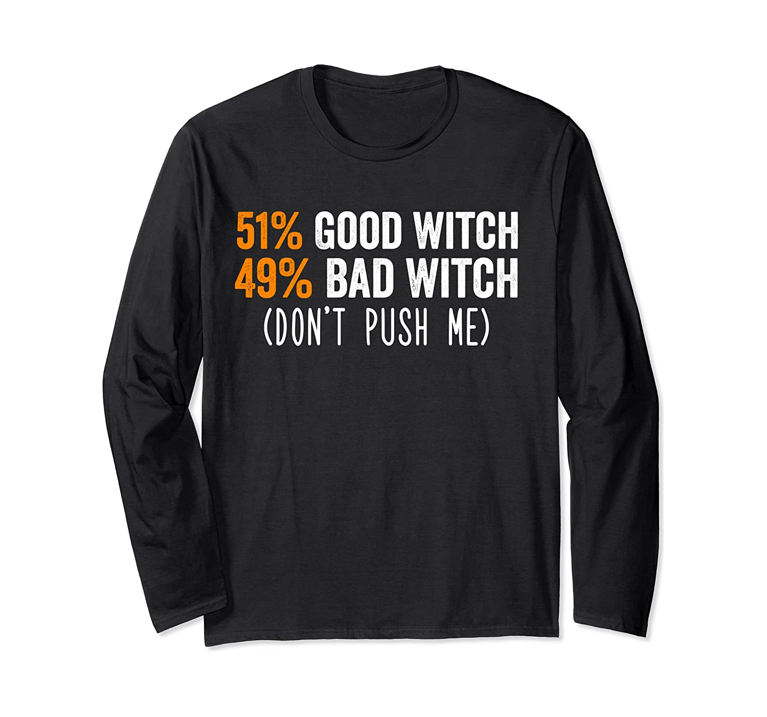 51% Good Witch 49% Bad Witch Don't Push Me Halloween Costume Long Sleeve T-Shirt