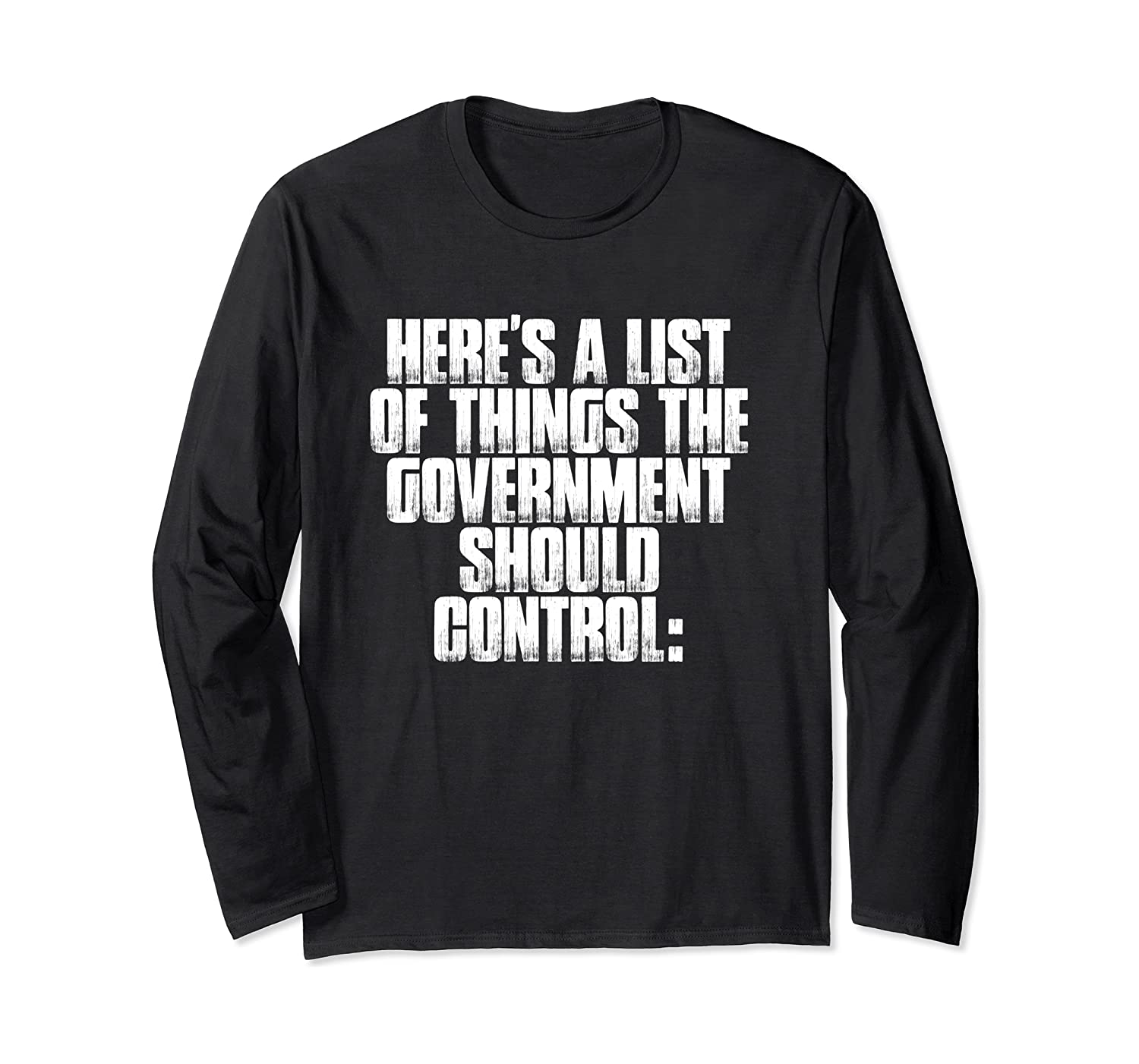 Here's A List Of Things The Government Should Control: Long Sleeve T-Shirt