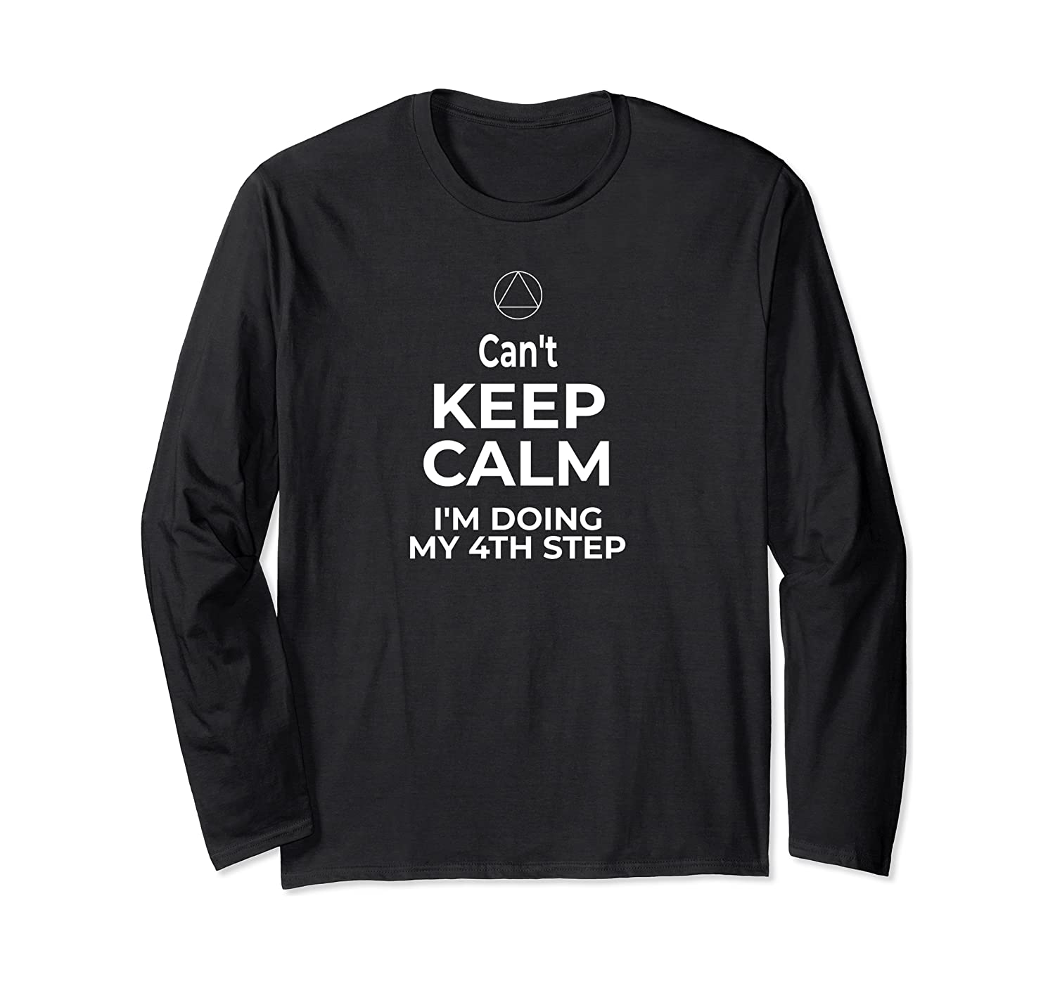 Can't Keep Calm I'm Doing My 4th Step Alcoholics Anonymous  Long Sleeve T-Shirt