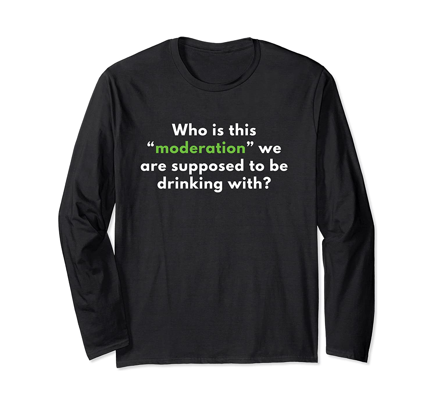 Who Is This Moderation We Are Supposed To Be Drinking With Long Sleeve T-Shirt-Awarplus