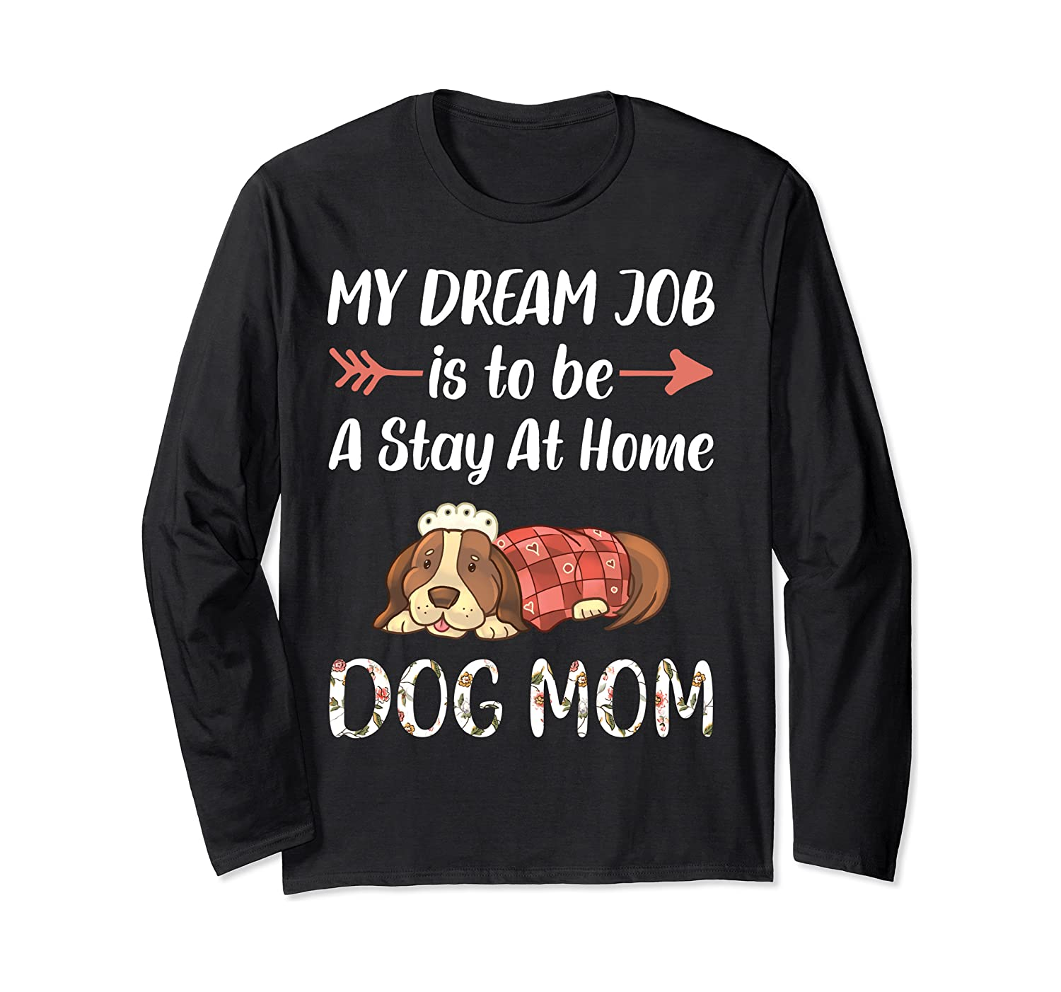 My Dream Job Is To Be A Stay At Home Dog Mom Long Sleeve T-Shirt