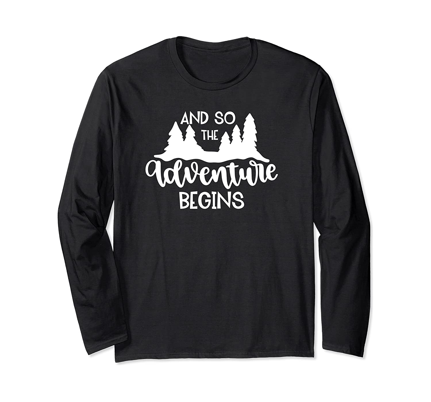 And So the Adventure Begins, Outdoors Hunting New Start Gift Long Sleeve T-Shirt