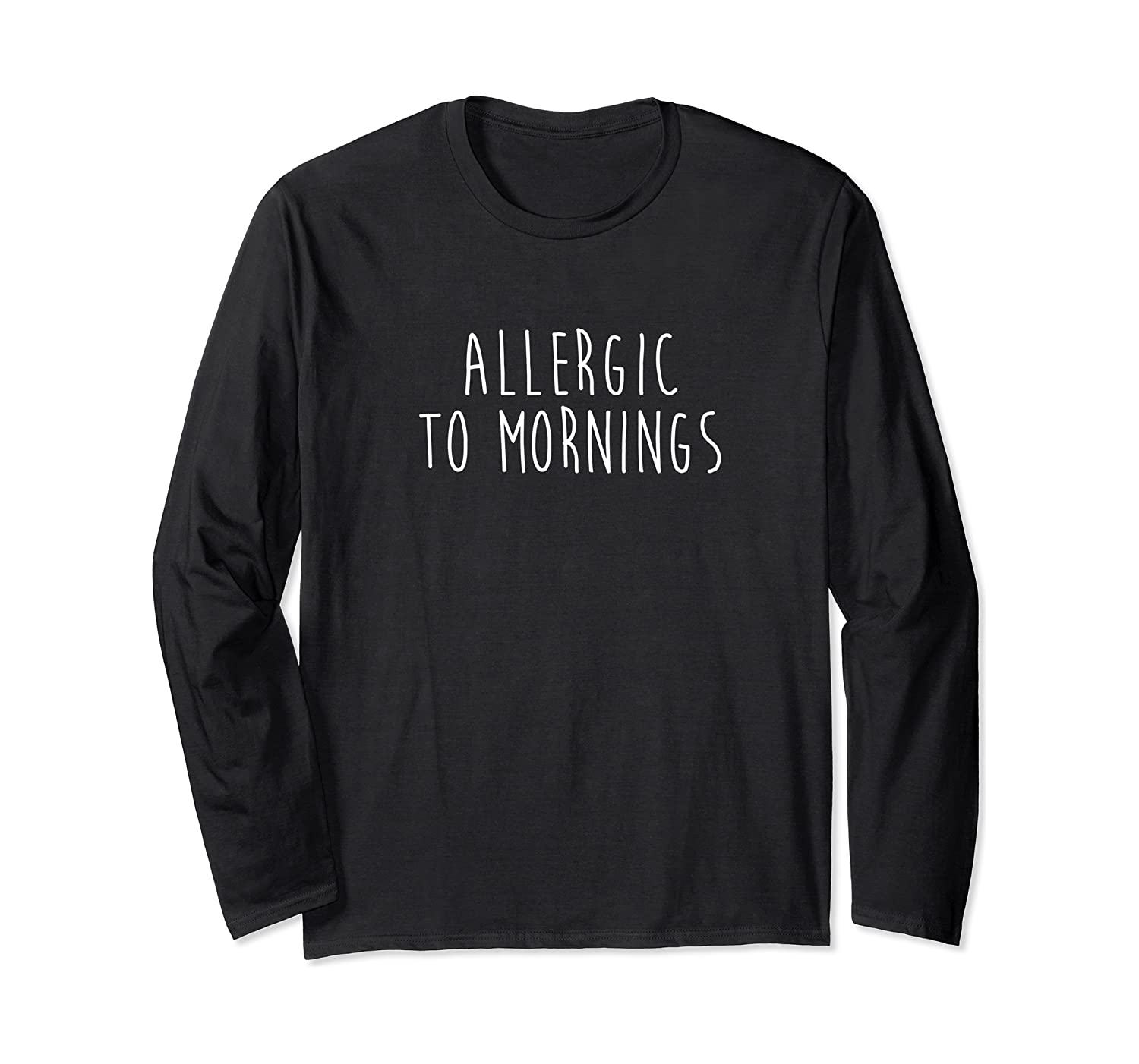 Allergic To Mornings Shirts Long Sleeve T-shirt