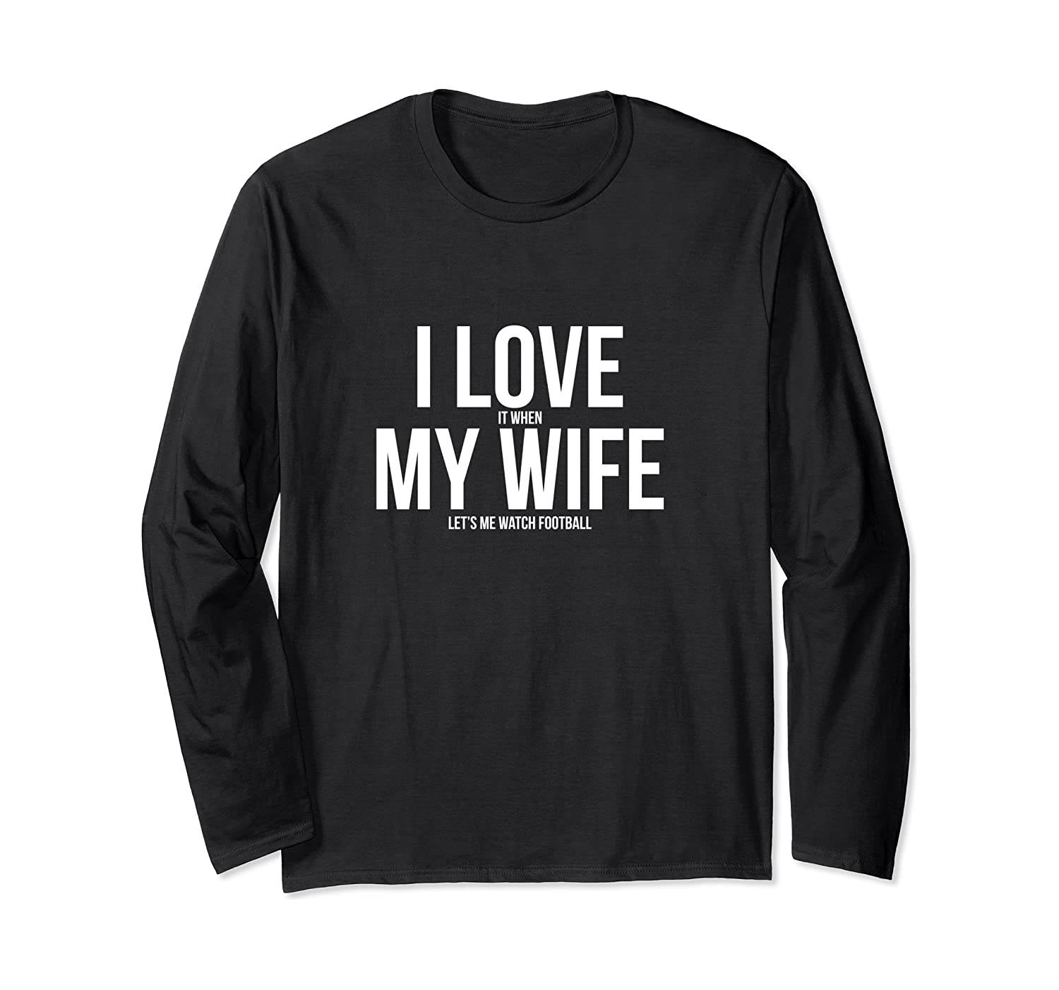 Funny I Love When My Wife Let's Me Watch Football Husband Long Sleeve T-Shirt