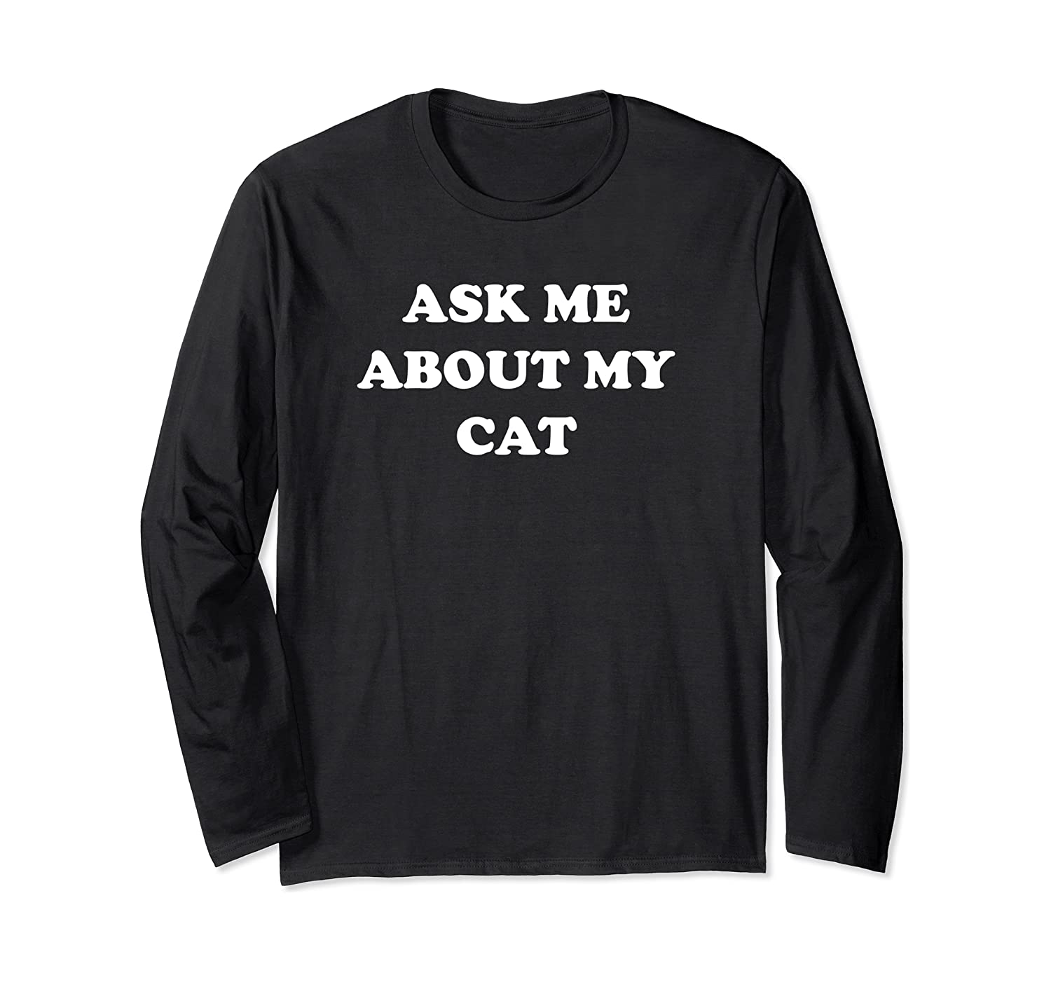 Ask Me About My Cat Long Sleeve T-Shirt