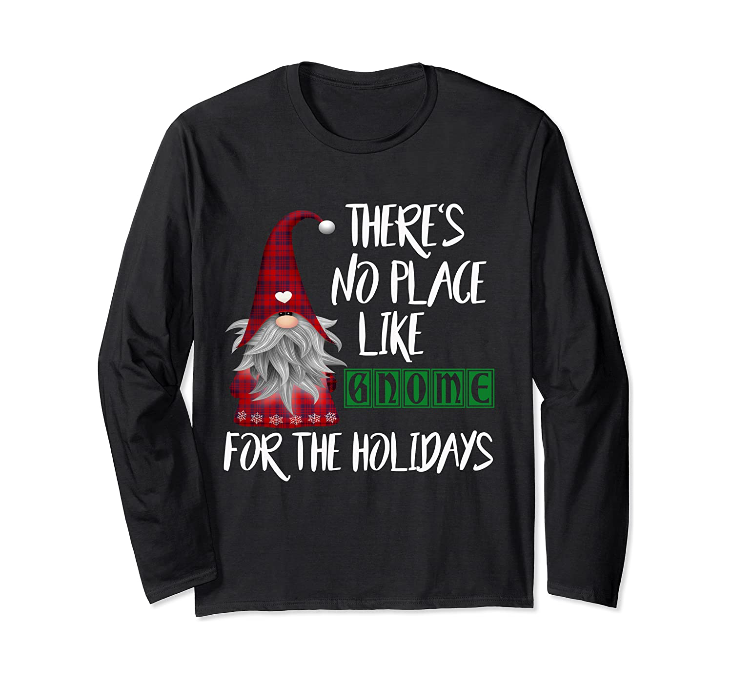 There's No Place Like Gnome For The Holidays Long Sleeve T-Shirt