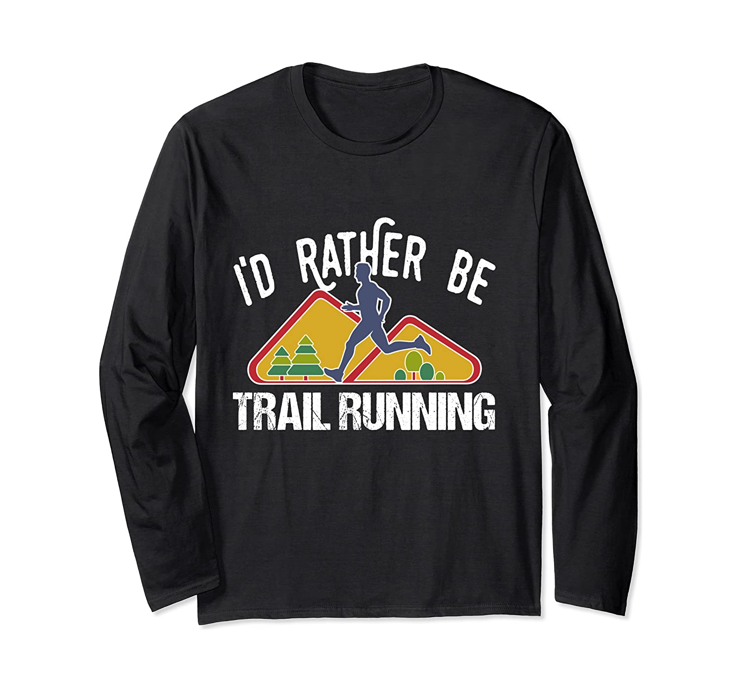 I'd Rather Be Trail Running Funny Outdoor Gift Long Sleeve T-Shirt