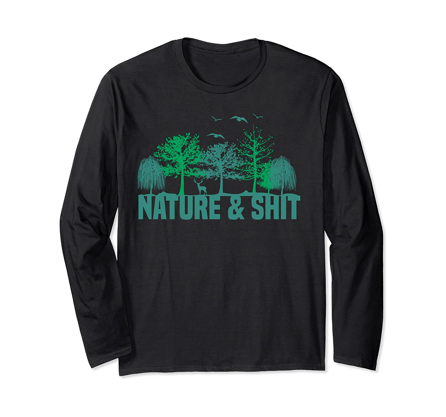 Nature & Shit Funny Outdoors Wilderness Forest Trees Camping Long Sleeve T-Shirt
