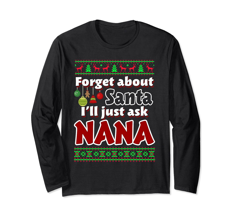 Forget About Santa I'll Just Ask Nana Funny Christmas Long Sleeve T-Shirt