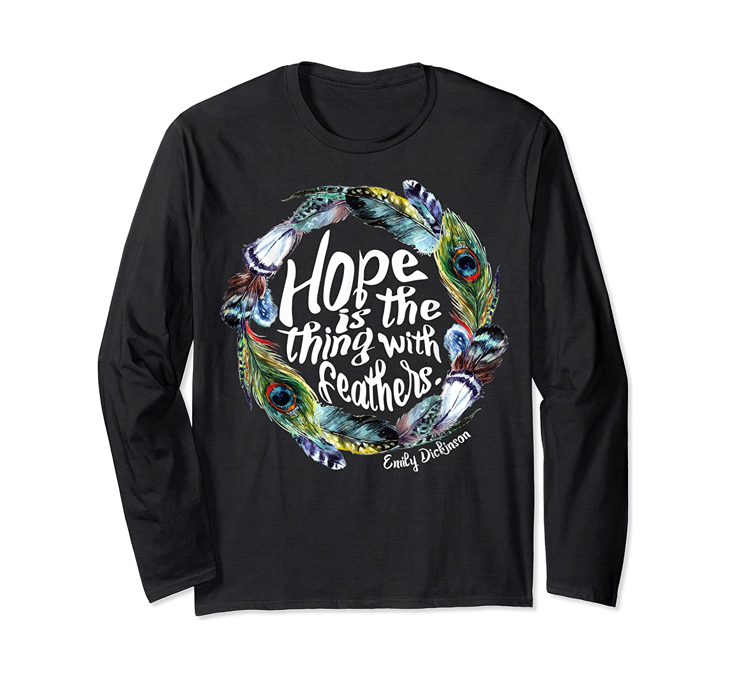 Hope Is The Thing With Thers Em Dickinson Shirts Long Sleeve T-shirt
