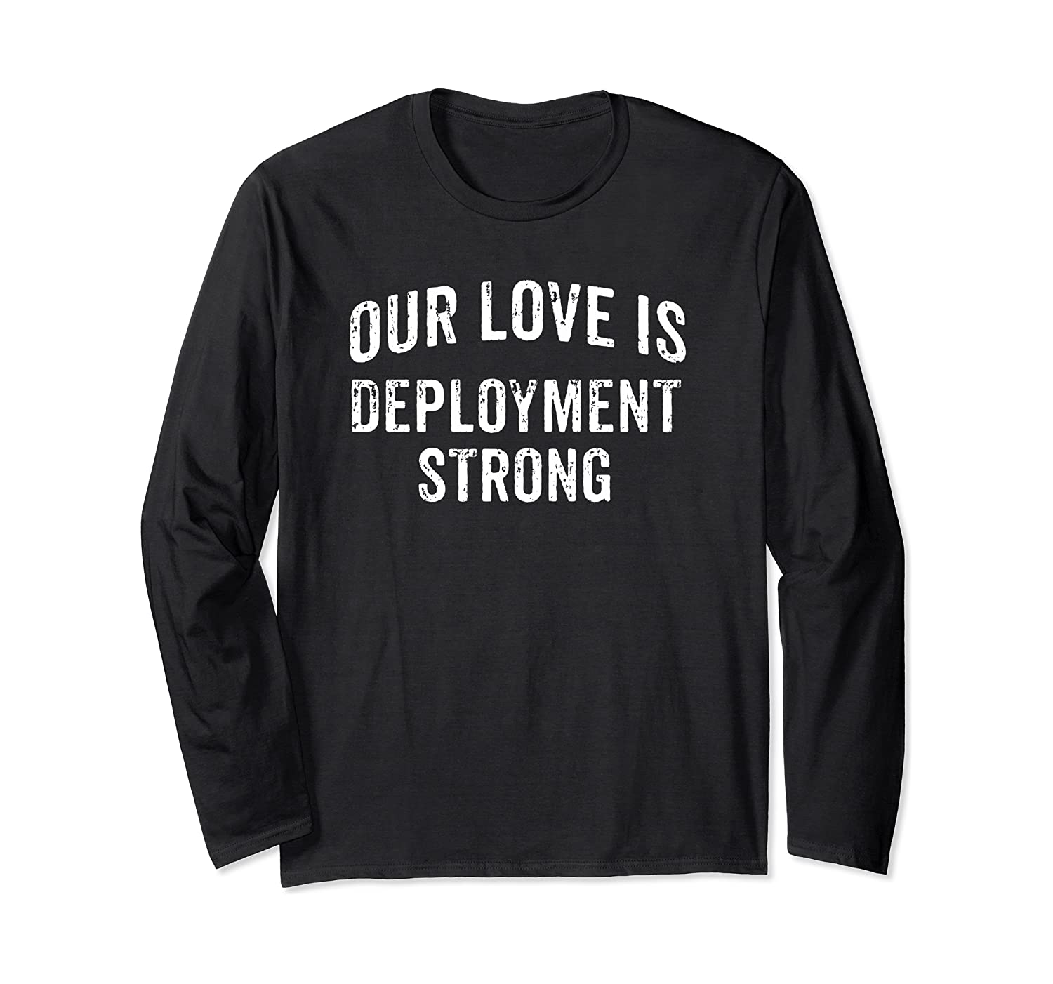 Our Love Is Deployment Strong Wife Husband Mom Dad Family Long Sleeve T-Shirt