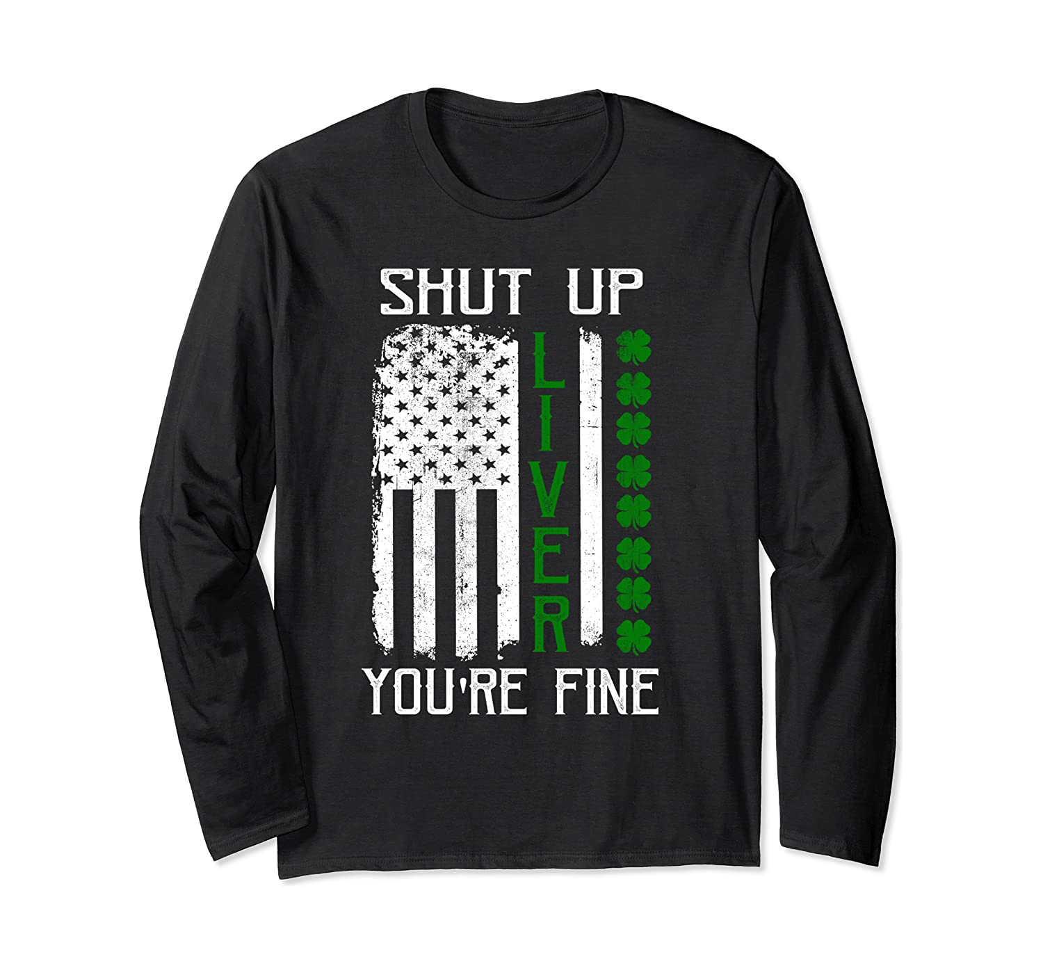 Vintage Shut Up Liver You're Fine Drink St. Patrick's Day Long Sleeve T-Shirt-Awarplus
