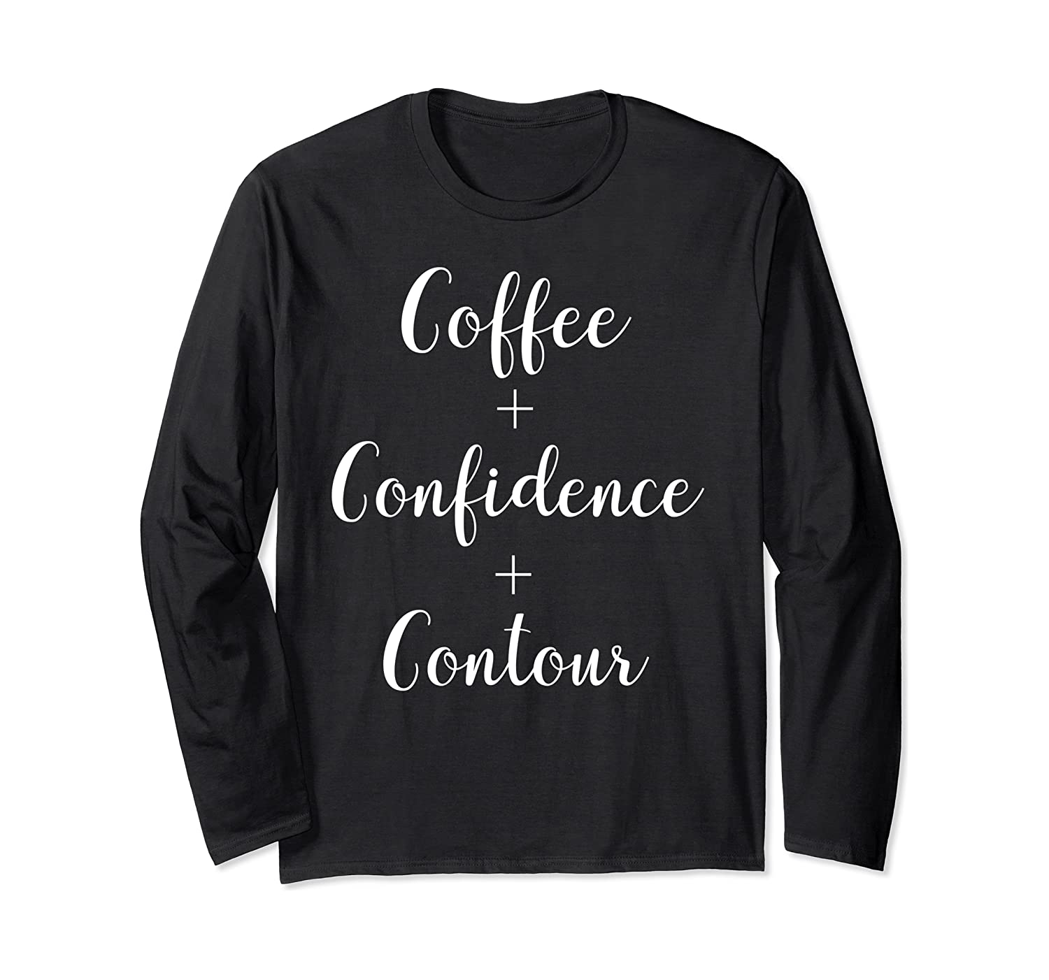 Funny Coffee + Confidence + Contour Empowering Women Long Sleeve T-Shirt